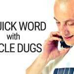 A QUICK WORD with UNCLE DUGS