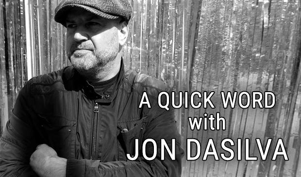 A QUICK WORD with JON DASILVA