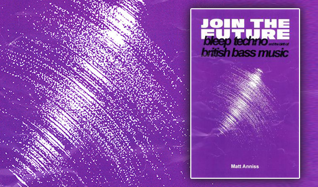 Join The Future: Bleep Techno and the Birth of British Bass Music – Matt Anniss (Book Review)